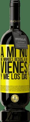 29,95 € Envío gratis | Vino Tinto Edición Premium MBS® Reserva A mi no me mandes besos, a mi vienes y me los das Etiqueta Amarilla. Etiqueta personalizable Reserva 12 Meses Cosecha 2013 Tempranillo