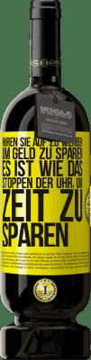 29,95 € Kostenloser Versand | Rotwein Premium Edition MBS® Reserva Hören Sie auf zu werben, um Geld zu sparen, es ist wie das Stoppen der Uhr, um Zeit zu sparen Gelbes Etikett. Anpassbares Etikett Reserva 12 Monate Ernte 2013 Tempranillo