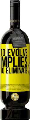 24,95 € Free Shipping | Red Wine Premium Edition RED MBS To evolve implies to eliminate Yellow Label. Customized label I.G.P. Vino de la Tierra de Castilla y León Aging in oak barrels 12 Months Spain Tempranillo