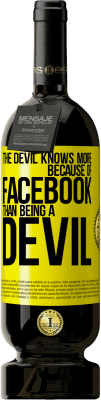 29,95 € Free Shipping | Red Wine Premium Edition MBS® Reserva The devil knows more because of Facebook than being a devil Yellow Label. Customized label Reserva 12 Months Harvest 2013 Tempranillo