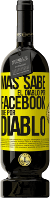 35,95 € Free Shipping | Red Wine Premium Edition MBS® Reserva The devil knows more because of Facebook than being a devil Yellow Label. Customizable label Reserva 12 Months Harvest 2013 Tempranillo