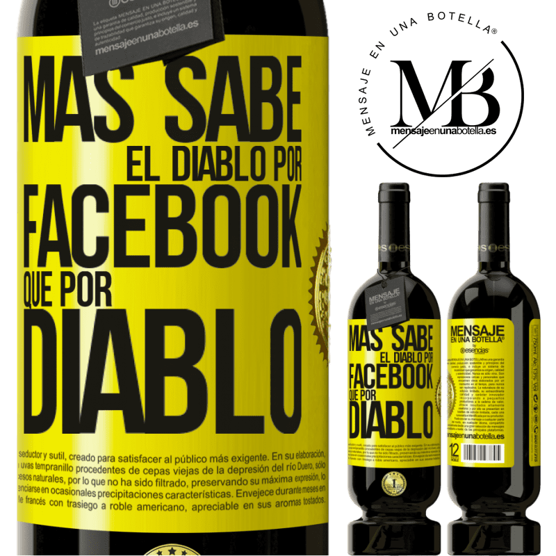 29,95 € Free Shipping | Red Wine Premium Edition MBS® Reserva The devil knows more because of Facebook than being a devil Yellow Label. Customizable label Reserva 12 Months Harvest 2013 Tempranillo