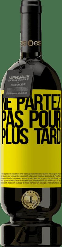 24,95 € Envoi gratuit | Vin rouge Édition Premium RED MBS Ne partez pas pour plus tard Étiquette Jaune. Étiquette personnalisée I.G.P. Vino de la Tierra de Castilla y León Vieillissement en fûts de chêne 12 Mois Récolte 2016 Espagne Tempranillo