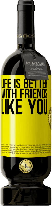 24,95 € Free Shipping | Red Wine Premium Edition RED MBS Life is better, with friends like you Yellow Label. Customized label I.G.P. Vino de la Tierra de Castilla y León Aging in oak barrels 12 Months Harvest 2016 Spain Tempranillo