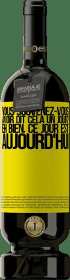 24,95 € Envoi gratuit | Vin rouge Édition Premium RED MBS Vous souvenez-vous avoir dit cela un jour? Eh bien, ce jour est aujourd'hui Étiquette Jaune. Étiquette personnalisée I.G.P. Vino de la Tierra de Castilla y León Vieillissement en fûts de chêne 12 Mois Récolte 2016 Espagne Tempranillo