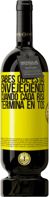 29,95 € Envío gratis | Vino Tinto Edición Premium MBS® Reserva Sabes que estás envejeciendo, cuando cada risa termina en tos Etiqueta Amarilla. Etiqueta personalizable Reserva 12 Meses Cosecha 2013 Tempranillo
